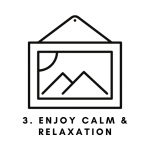 3. Enjoy Calm & Relaxation