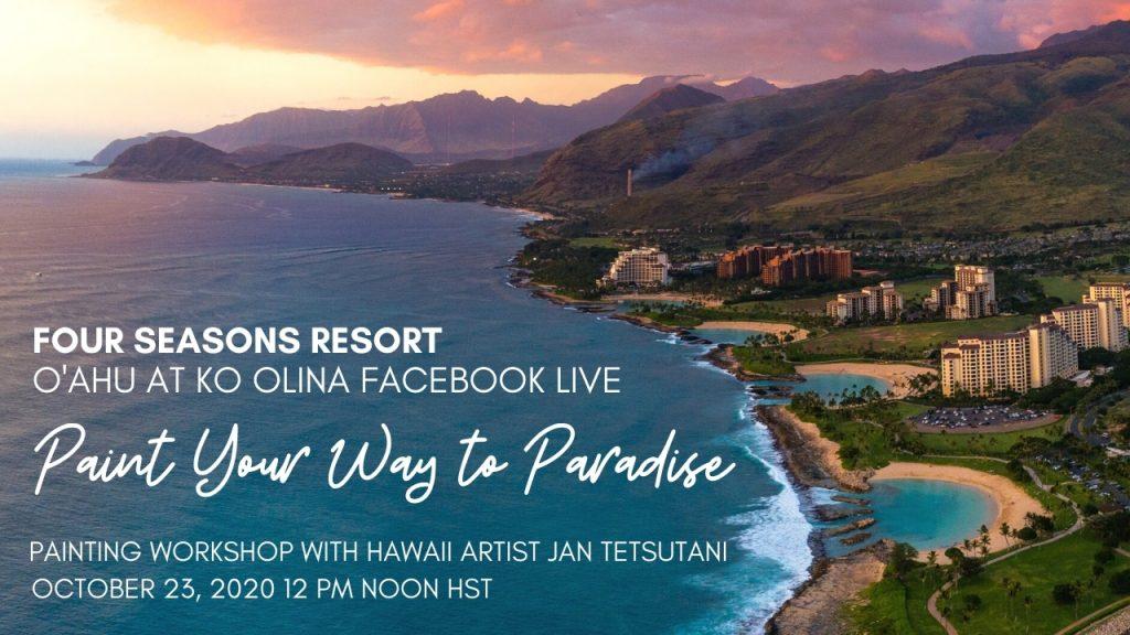 Four Seasons Resort Oahu at Ko Olina Facebook Live with Hawaii artist Jan Tetsutani